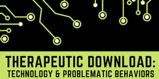 Therapeutic Download: Technology & Problematic Behavior