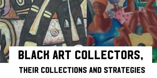 Black Art Collectors, their Collections and Strategies at Paul Robeson