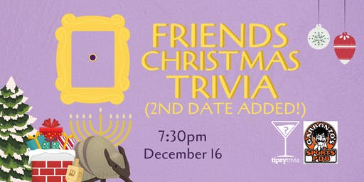 Friends Christmas Trivia (2nd Date!) - Dec 16, 7:30pm - Garbonzo's