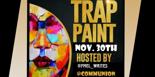 Trap & Paint @Communion Social Lounge Nov 30th 6pm