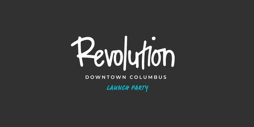 Revolution Downtown Columbus - Launch Party!