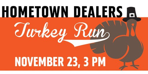 Turkey Run with YOUR Hometown Dealers