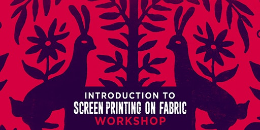Introduction to Screenprinting on Fabric