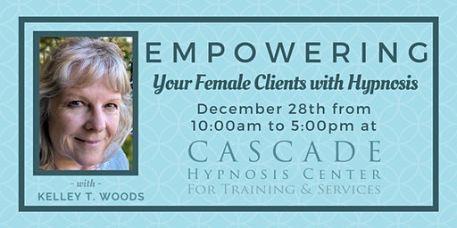 Kelley Woods: Empowering Your Female Clients with Hypnosis