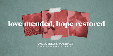 Uncovered in Marriage Conference 2020 - Love Mended, Hope Restored tickets