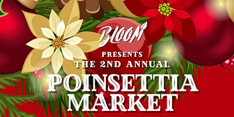 BLOOM Presents The 2nd Annual Poinsettia Market tickets