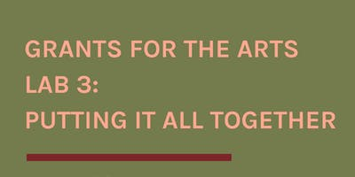 Grants for the Arts Lab 3: Putting It All Together