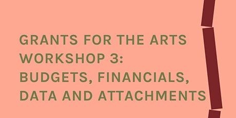 Grants for the Arts Workshop 3: Budgets, Financials, Data and Attachments tickets