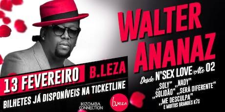 Walter Ananaz - Desde N'Sex Love até O2 - Ao vivo no B.leza bilhetes
