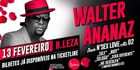 Walter Ananaz - Desde N'Sex Love até O2 - Ao vivo no B.leza billets