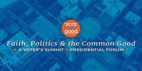 Faith, Politics & the Common Good: A Voter's Summit & Presidential Forum tickets