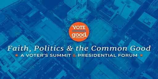 Faith, Politics & the Common Good: A Voter's Summit & Presidential Forum