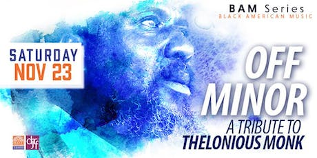 Off Minor: A Tribute To Thelonious Monk tickets