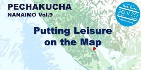 PechaKucha Night Nanaimo Vol.9 - Putting Leisure on the Map tickets