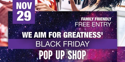 'We Aim For Greatness' Black Friday POP UP SHOP