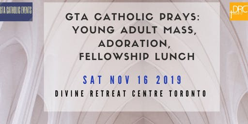 GTA Catholic Prays: Young Adult Mass, Adoration, Lunch (Presented by GTA Catholic Events & Divine Retreat Centre Toronto)