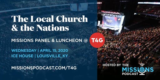 T4G Lunch Panel: The Local Church & the Nations