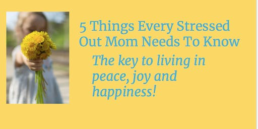 5 Things Every Stressed Out Mom Needs To Know - The key to living in Peace