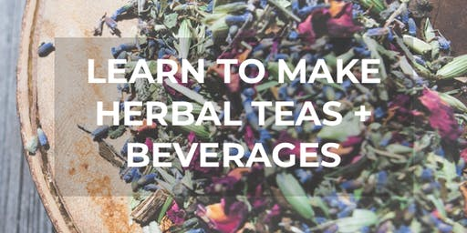 Herbal Teas + Beverages Workshop