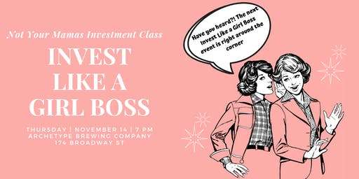 Invest Like a Girl Boss - Not Your Mama's Investment Class