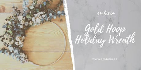 Embiria presents Gold Hoop Holiday Wreaths tickets