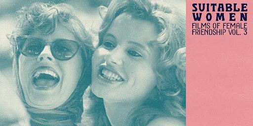 Suitable Women: Films of Female Friendship Vol. 3