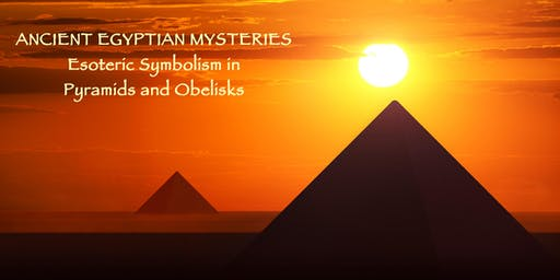 Ancient Egyptian Mysteries & Esoteric Symbolism in Pyramids & Obelisks