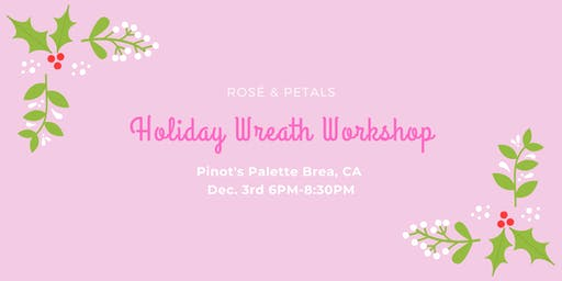 HOLIDAY WREATH WORKSHOP WITH ROSÉ & PETALS