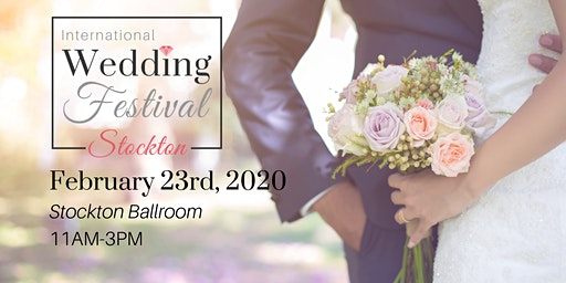 International Wedding Festival ~ Stockton Wedding Fair & Bridal Show