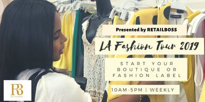 RETAILBOSS Presents: LA Fashion Tour,  Start Your Own Boutique Or Fashion Label