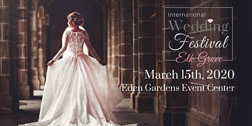 International Wedding Festival ~ Elk Grove Wedding Fair & Sac Bridal Show