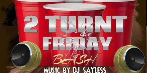 2 turnt Friday bash