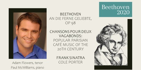 ADAM FLOWERS, TENOR and PAUL MCWILLIAMS, PIANO - The Beethoven 2020 Project tickets
