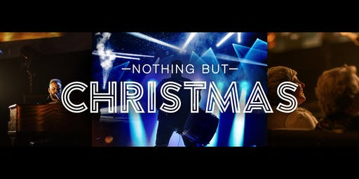 Nothing But Christmas 2019 :: Saturday, December 7th @ 4PM
