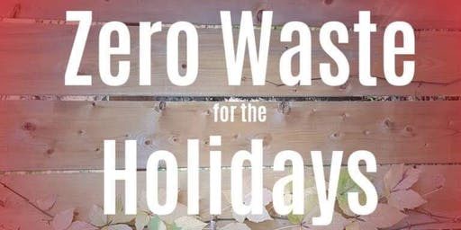 Zero Waste for the Holidays Workshop