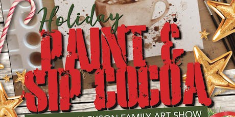 Paint & Sip Cocoa with the Jackson Family Art Show tickets