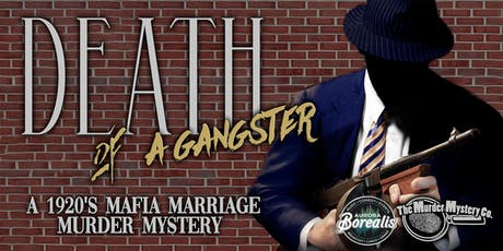 DEATH OF A GANGSTER: A 1920's mafia marriage murder mystery dinner & show tickets
