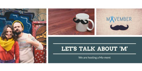 Meet UP  -  Let's Talk about 'M' (Mo-ment  a Movember event) tickets