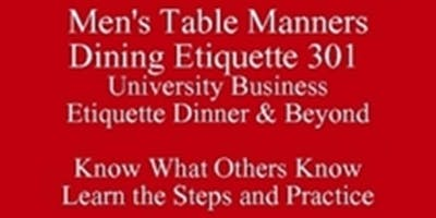 Men's Table Manners baesoe eventbrite Fall Class Special Texas Eating Club 512 821-2699 Know What Others Know Outclass the Competition SoE