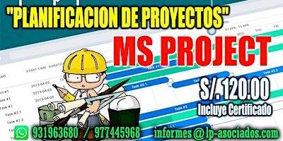 """CURSO: PLANIFICACIÓN DE PROYECTOS CON """"MS PROJECT"""" (S/. 120.00)"""