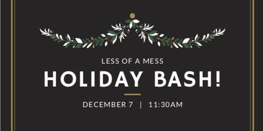 Less of a Mess - Holiday Bash