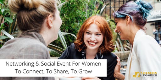 Networking & Social Event For Women To Connect, To Share, To Grow