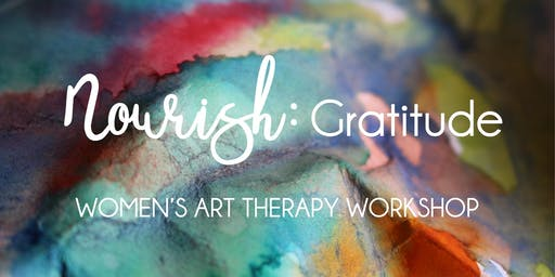 Nourish: Gratitude - Women's Art Therapy Workshop