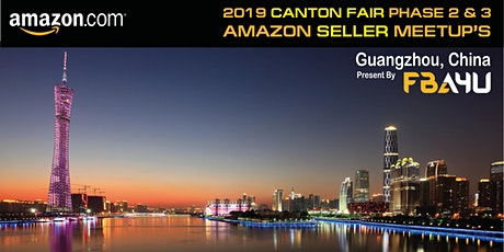 Amazon Sellers Meetup - Canton Fair - Phase 3 - Saturday 2nd May - FREE EVENT tickets