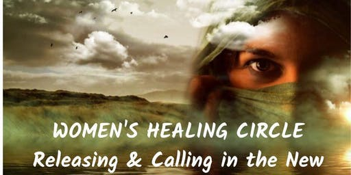 Women's Healing Circle  -  Releasing & Calling in the New