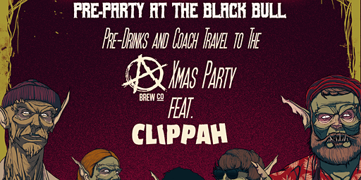 The Black Bull: Pre-Party & Coach to Clippah at Anarchy Xmas Bash