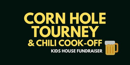 KIDS HOUSE FUNDRAISER - Corn hole tourney & Chili Cook off