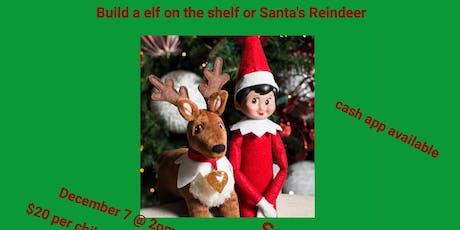 Build a elf on the shelf or Santa's Reindeer Kids Workshop tickets