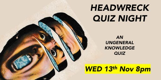 HEADWRECK: UNGENERAL KNOWLEDGE QUIZ