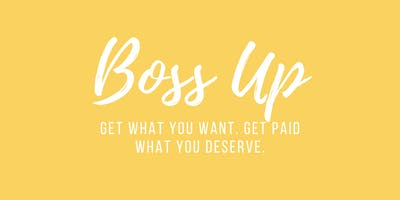 Boss Up:  Get what you want. Get paid what you deserve.